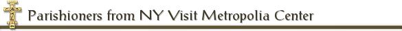 Parishioners from NY Visit Metropolia Center